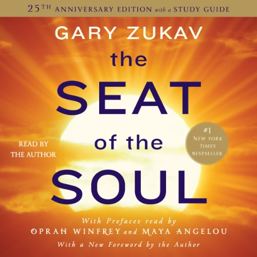 The Seat of the Soul     25th Anniversary Edition              Written by:                                                                                                                                 Gary Zukav                               Narrated by:                                                                                                                                 Gary Zukav,                                                                                        Maya Angelou (preface),                                                                                        Oprah Winfrey (preface)                      Length: 10 hrs and 12 mins     61 ratings     Overall 4.6
