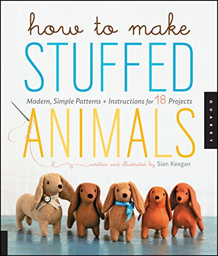 Compare Textbook Prices for How to Make Stuffed Animals: Modern, Simple Patterns and Instructions for 18 Projects Illustrated Edition ISBN 9781592537990 by Keegan, Sian,Korff, Jennifer