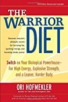The Warrior Diet: Switch on Your Biological Powerhouse For High Energy, Explosive Strength, and a Leaner, Harder Body by Ori Hofmekler(2007-12-04)