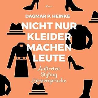 Nicht nur Kleider machen Leute     Auftreten - Styling - Körpersprache              Autor:                                                                                                                                 Dagmar P. Heinke                               Sprecher:                                                                                                                                 Tabea Scholz                      Spieldauer: 4 Std. und 31 Min.     5 Bewertungen     Gesamt 3,8