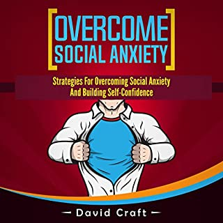 Overcome Social Anxiety     Strategies for Overcoming Social Anxiety and Building Self-Confidence              By:                                                                                                                                 David Craft                               Narrated by:                                                                                                                                 Daniel Adam Day                      Length: 1 hr and 14 mins     15 ratings     Overall 4.5