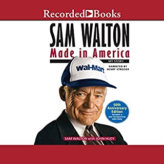 Sam Walton     Made in America              Written by:                                                                                                                                 John Huey,                                                                                        Sam Walton                               Narrated by:                                                                                                                                 Henry Strozier                      Length: 10 hrs and 31 mins     61 ratings     Overall 4.9