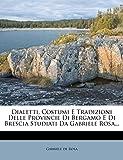 Dialetti, Costumi E Tradizioni Delle Provincie Di Bergamo E Di Brescia Studiati Da Gabriele Rosa...