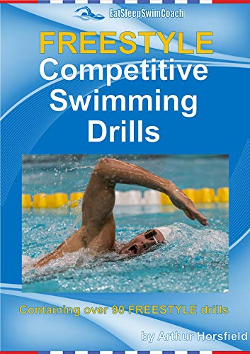 FREESTYLE Competitive Swimming Drills: 90 Drills | Improve Technique | Add Variety | For Coaches | For Teachers | For Swimmers