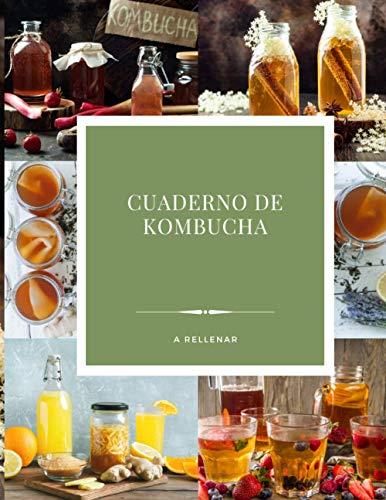 Cuaderno de Kombucha a rellenar: Libro de recetas personalizado de 50 recetas para escribir las suyas propias | Mis recetas de kombucha y kefir para luchar contra el envejecimiento