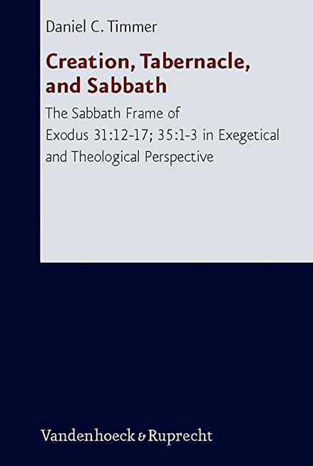[(Creation, Tabernacle, and Sabbath : The Sabbath Frame of Exodus 31:12-17; 35:1-3 in Exegetical and Theological Perspective)] [By (author) Daniel C. Timmer] published on (December, 2009)