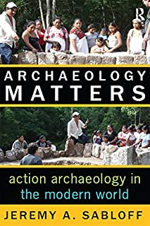 Archaeology Matters: Action Archaeology in the Modern World (Key Questions in Anthropology Book 1)