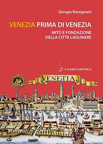 Venezia prima di Venezia. Mito e fondazione della città lagunare