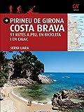 Pirineu de Girona. Costa Brava. 51 Rutes a peu, en bicicleta i en caiac (Català) (Guia & Mapa)