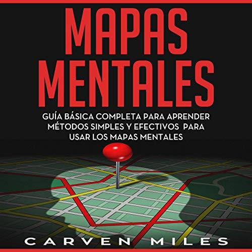 Mapas Mentales: Guía Básica completa para Aprender Métodos Simples y Efectivos para Usar los Mapas Mentales audiobook cover art