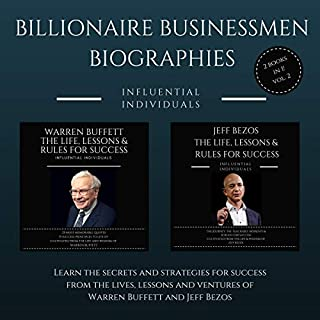 Billionaire Businessmen Biographies: 2 books in 1! (Vol. 2): Warren Buffett: The Life, Lessons & Rules for Success and Jeff Bezos: The Life, Lessons & Rules for Success                   By:                                                                                                                                 Influential Individuals                               Narrated by:                                                                                                                                 David Margittai                      Length: 3 hrs and 7 mins     1 rating     Overall 5.0