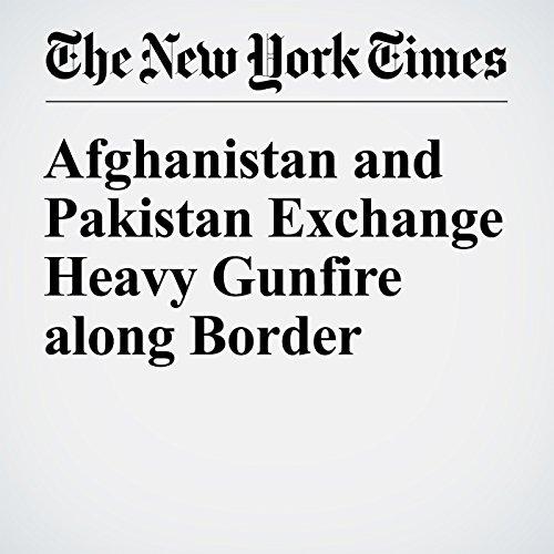 Afghanistan and Pakistan Exchange Heavy Gunfire along Border cover art