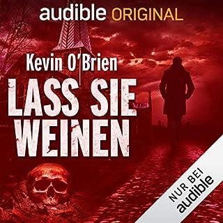 Lass sie weinen                   Autor:                                                                                                                                 Kevin O'Brien                               Sprecher:                                                                                                                                 Nils Nelleßen                      Spieldauer: 12 Std. und 32 Min.     77 Bewertungen     Gesamt 4,2