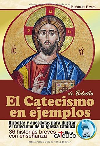EL CATECISMO EN EJEMPLOS. De Bolsillo. Historias y anécdotas para ilustrar el Catecismo de la Iglesia Católica. Libro Católico.