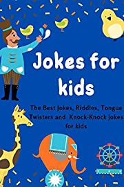 Jokes for kids: The Best Jokes, Riddles, Tongue Twisters and Knock-Knock jokes for kids