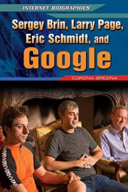 Sergey Brin, Larry Page, Eric Schmidt, and Google (Internet Biographies)