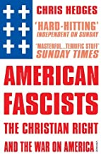 American Fascists: The Christian Right and the War on America by Chris Hedges (2008-01-03)