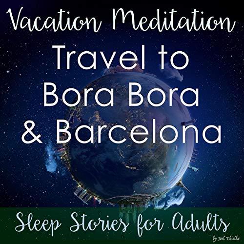 Vacation Meditation: Travel to Bora Bora and Barcelona cover art
