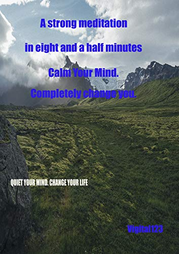 meditation for beginners: A strong meditation in eight and a half minutes Calm Your Mind. Completely change you.
