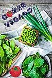 Comer Vegano: 100 deliciosas recetas veganas (Vegetariana Cocina)