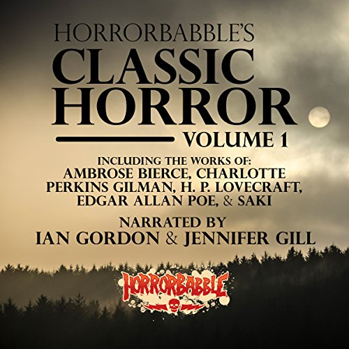 HorrorBabble's Classic Horror: Volume 1                   De :                                                                                                                                 H. P. Lovecraft,                                                                                        Ambrose Bierce,                                                                                        Charlotte Perkins Gilman,                   and others                          Lu par :                                                                                                                                 Ian Gordon,                                                                                        Jennifer Gill                      Durée : 4 h et 49 min     Pas de notations     Global 0,0