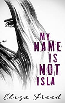 My Name Is Not Isla by [Eliza Freed]