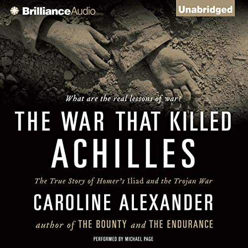The War That Killed Achilles Audiobook By Caroline Alexander cover art