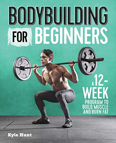 Bodybuilding For Beginners: A 12-Week Program to Build Muscle and Burn Fat