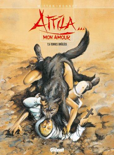 Attila mon amour - Tome 05 : Terre brûlées
