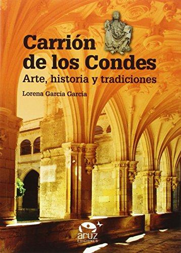Carrión de los Condes: Arte, historia y tradiciones