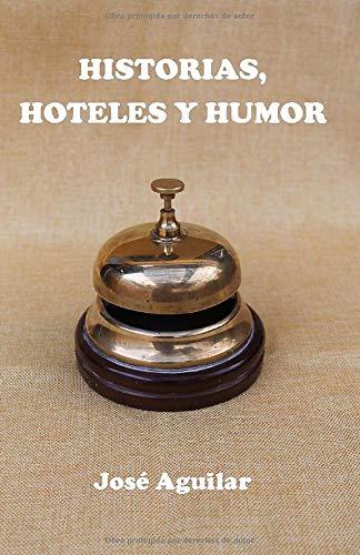 HISTORIAS, HOTELES Y HUMOR: HISTORIAS, HOTELES Y HUMOR