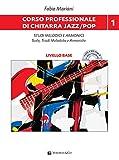 Corso professionale di chitarra jazz/pop. Studi melodici e armonici scale, triadi melodiche e armoniche. Con CD-Audio. Con File audio per il download: 1