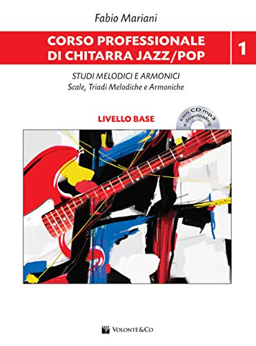 Corso professionale di chitarra jazz/pop. Studi melodici e armonici scale, triadi melodiche e armoniche. Con CD-Audio. Con File audio per il download. ... melodiche e armoniche. Livello base (Vol. 1)