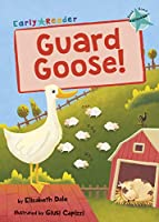 Guard Goose: (Turquoise Early Reader) (Early Reader Turquoise)