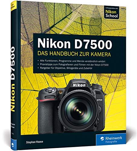 Nikon D7500: 100{0af5bb6115014f8a50b8a29b369ce265f7169fa6a5c3d1ad00de6ee6acf0232f} Praxiswissen und Expertentipps zu Ihrer Kamera