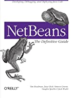 NetBeans: The Definitive Guide: Developing, Debugging, and Deploying Java Code