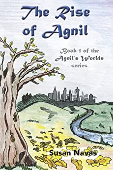 The Rise of Agnil: Book 1 of the Agnil's Worlds series by [Susan Navas, Charlotte Moore]