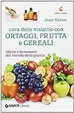 cura delle malattie con ortaggi, frutta e cereali. salute e benessere dal mondo delle piante