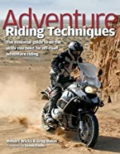 Adventure Riding Techniques: The Essential Guide to All the Skills You Need for Off-Road Adventure Riding by Robert Wicks (Nov 1 2009)