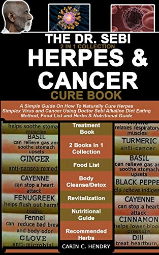 THE DR. SEBI 2 IN 1 COLLECTION – HERPES AND CANCER CURE BOOK: A Simple Guide On How To Naturally Cure Herpes Simplex Virus and Cancer Using Doctor Sebi Alkaline Diet Eating Method, Food List and Herbs