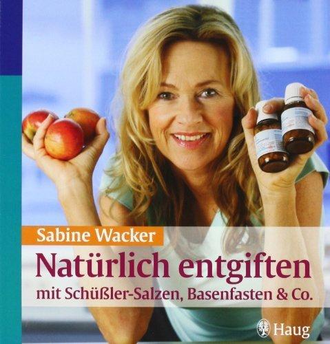 Natürlich entgiften mit Schüßler-Salzen. Basenfasten & Co von Wacker. Sabine (2009) Broschiert