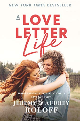 A Love Letter Life: Pursue Creatively. Date Intentionally. Love Faithfully.の詳細を見る