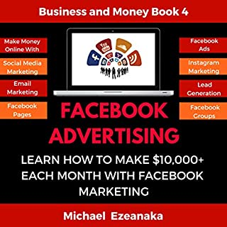 Facebook Advertising: Learn How To Make $10,000+ Each Month With Facebook Marketing audiobook cover art