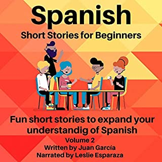 Spanish Short Stories for Beginners: Fun Short Stories That Will Expand Your Understanding of Spanish     Great Practice for Beginners, Book 2              By:                                                                                                                                 Juan García,                                                                                        Channel Reader                               Narrated by:                                                                                                                                 Leslie Esparza                      Length: 6 hrs and 45 mins     Not rated yet     Overall 0.0