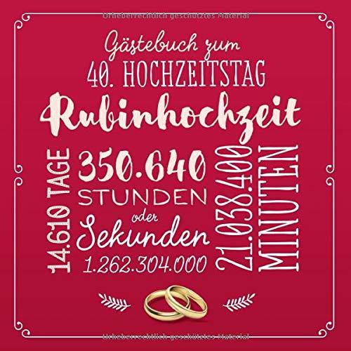Gästebuch zum 40. Hochzeitstag ~ Rubinhochzeit: Deko & Geschenk zur Feier der Rubin Hochzeit - 40 Jahre - Buch für Glückwünsche und Fotos der Gäste