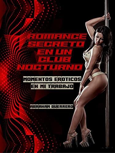 ROMANCE SECRETO EN UN CLUB NOCTURNO de Abraham Guerrero