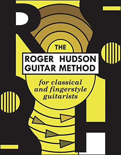 The Roger Hudson Guitar Method: for Classical and Fingerstyle Guitarists (English Edition)