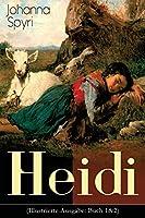 Heidi (Illustrierte Ausgabe: Buch 1&2): Der beliebte Kinderklassiker: Heidis Lehr- und Wanderjahre & Heidi kann brauchen, was es gelernt hat