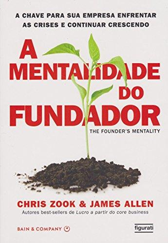 A mentalidade do fundador: A chave para sua empresa enfrentar as crises e continuar vencendo