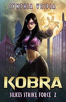 Kobra: A Superhero Novel (Silke's Strike Force Book 2) by [Cynthia Vespia]